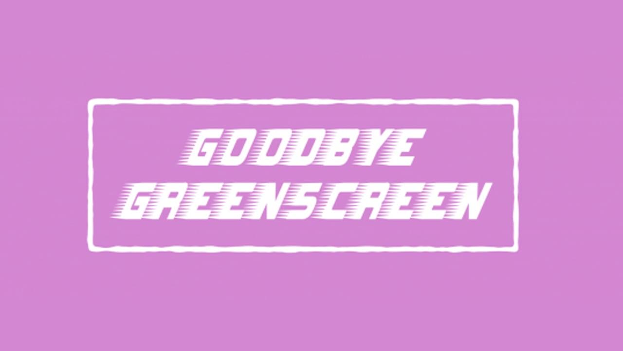 Goodbye Greenscreen