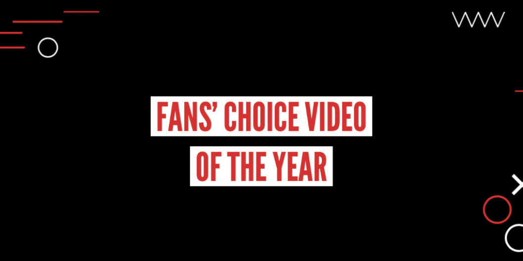 Fans' Choice Video of the Year Voting - NOW OPEN