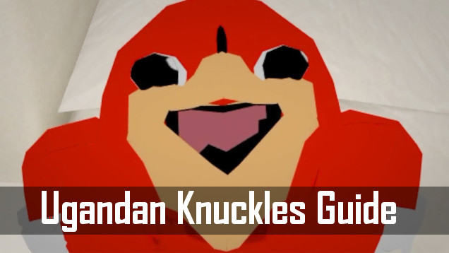 A Guide To Finding Da Wae As Ugandan Knuckles In 10 Easy Steps