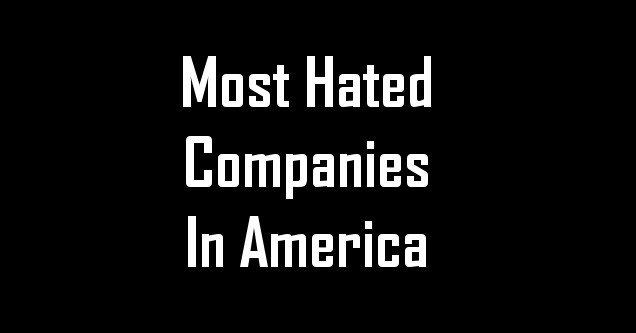 Most hated companies in America.