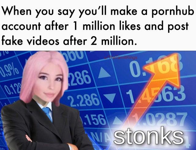 Belle Delphine stonks meme - creating a fake pornhub account.