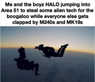 Me and the boyz halo jumping into area 51 to steal some alien tech - meme
