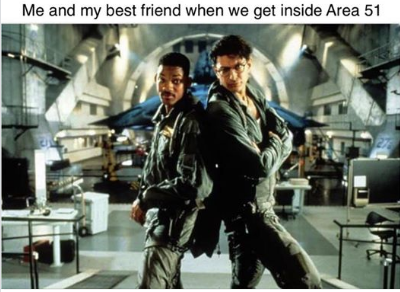 Me and my best friend when we get inside Area 51 - meme