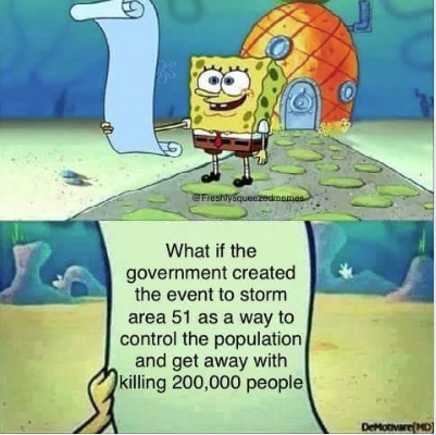 spongebob what if the government created the event to storm area 51 as a way to control the population and get away with killing 200,000