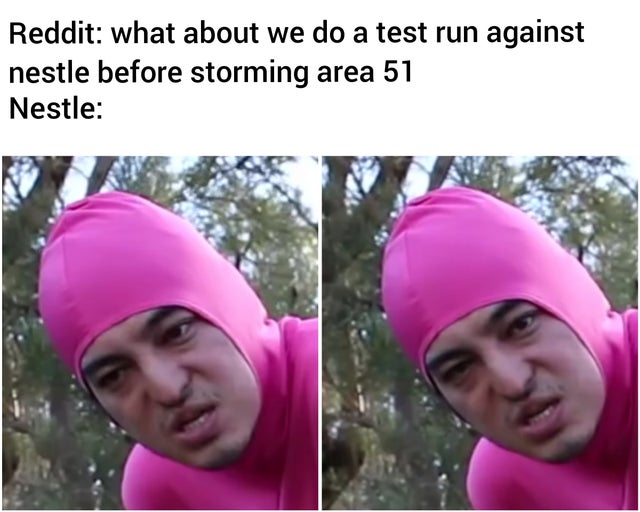 Nestle controversy meme - Reddit what about we do a test run against nestle before storming area 51 - reddit meme