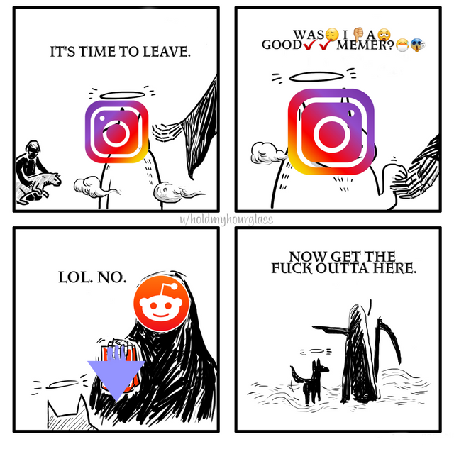 reddit memes vs instagram memes - it's time to leave - was i a good memer? - lol. no - now get the fuck outta here.