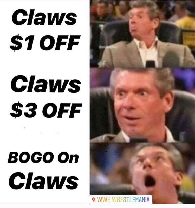 Vince Mcmahon reactions  - Claw $1 off Claws $3 off BOGO on Claws