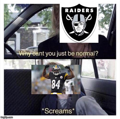 Why just cant you be normal Antonio Brown and Raiders meme.
