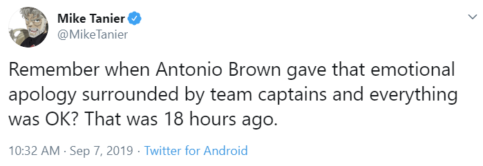 Remember when Antonio Brown gave that emotional apology surrounded by team captains and everything was OK?That was 18 hours ago.