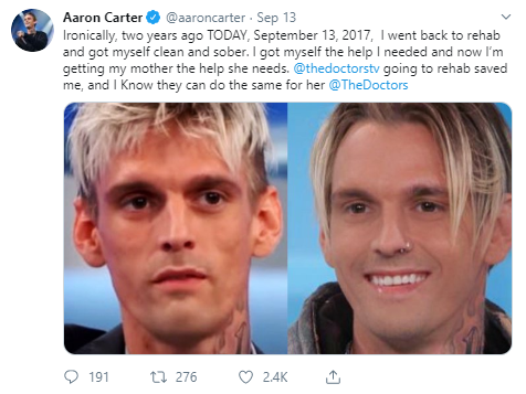 Aaron Carter @aaroncarter · Sep 13 Ironically, two years ago TODAY, September 13, 2017,  I went back to rehab and got myself clean and sober. I got myself the help I needed and now I'm getting my mother the help she needs.  @thedoctorstv  going to rehab saved me, and I Know they can do the same for her  @TheDoctors