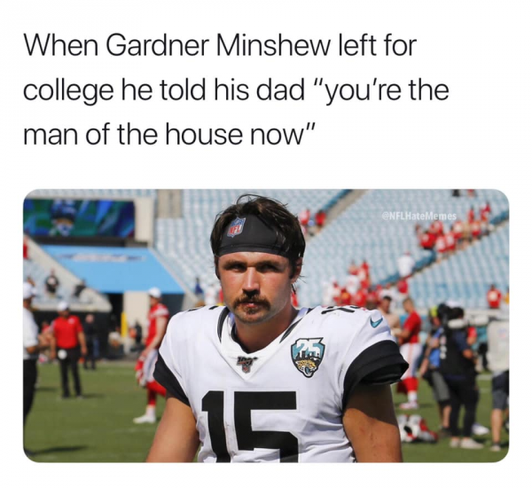 Gardner Minshew meme - When Gardner Minshew lwft for college he told his dad