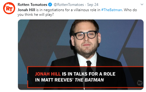 Rotten Tomatoes @RottenTomatoes · Sep 24 Jonah Hill is in negotiations for a villainous role in #TheBatman. Who do you think he will play?