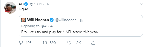 AB @AB84 · 1h Big 4X Quote Tweet  Will Noonan @willnoonan  · 1h Replying to @AB84 Bro. Let's try and play for 4 NFL teams this year.