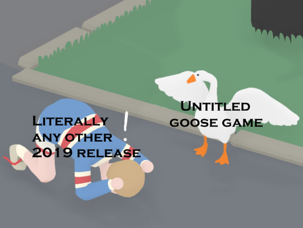 Untitled Goose Game is better than literally any other 2019 release.