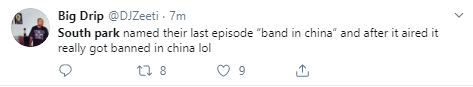 """Big Drip @DJZeeti · 8m South park named their last episode """"band in china"""" and after it aired it really got banned in china lol"""