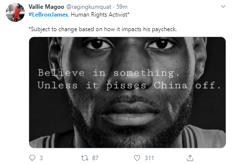 Vallie Magoo @ragingkumquat · 1h #LeBronJames, Human Rights Activist*  *Subject to change based on how it impacts his paycheck.