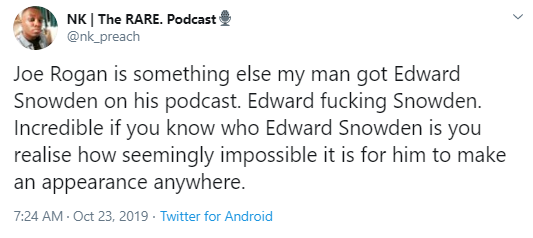 NK | The RARE. Podcast @nk_preach Joe Rogan is something else my man got Edward Snowden on his podcast. Edward fucking Snowden. Incredible if you know who Edward Snowden is you realise how seemingly impossible it is for him to make an appearance anywhere.