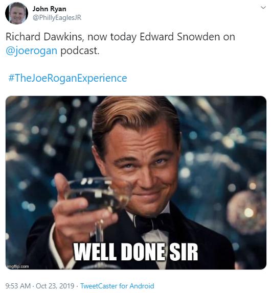 John Ryan @PhillyEaglesJR Richard Dawkins, now today Edward Snowden on  @joerogan  podcast.   #TheJoeRoganExperience