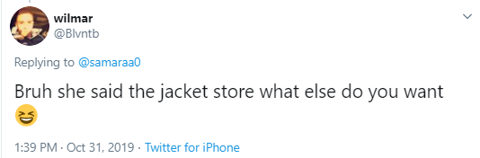 wilmar @Blvntb Replying to  @samaraa0 Bruh she said the jacket store what else do you want