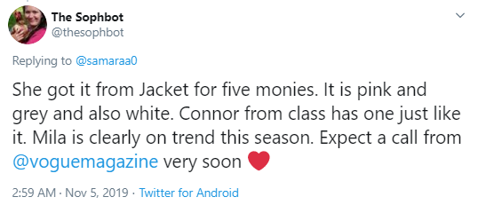The Sophbot @thesophbot Replying to  @samaraa0 She got it from Jacket for five monies. It is pink and grey and also white. Connor from class has one just like it. Mila is clearly on trend this season. Expect a call from  @voguemagazine  very soon ?