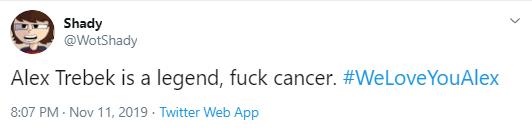 Shady @WotShady Alex Trebek is a legend, fuck cancer. #WeLoveYouAlex