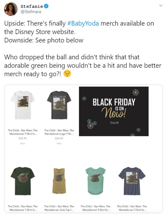 @Stefmara Upside: There's finally #BabyYoda merch available on the Disney Store website. Downside: See photo below  Who dropped the ball and didn't think that that adorable green being wouldn't be a hit and have better merch ready to go?!