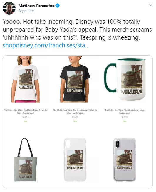 Matthew Panzarino @panzer Yoooo. Hot take incoming. Disney was 100% totally unprepared for Baby Yoda's appeal. This merch screams 'uhhhhhh who was on this?'. Teespring is wheezing. https://shopdisney.com/franchises/star-wars/?sz=24&start=0