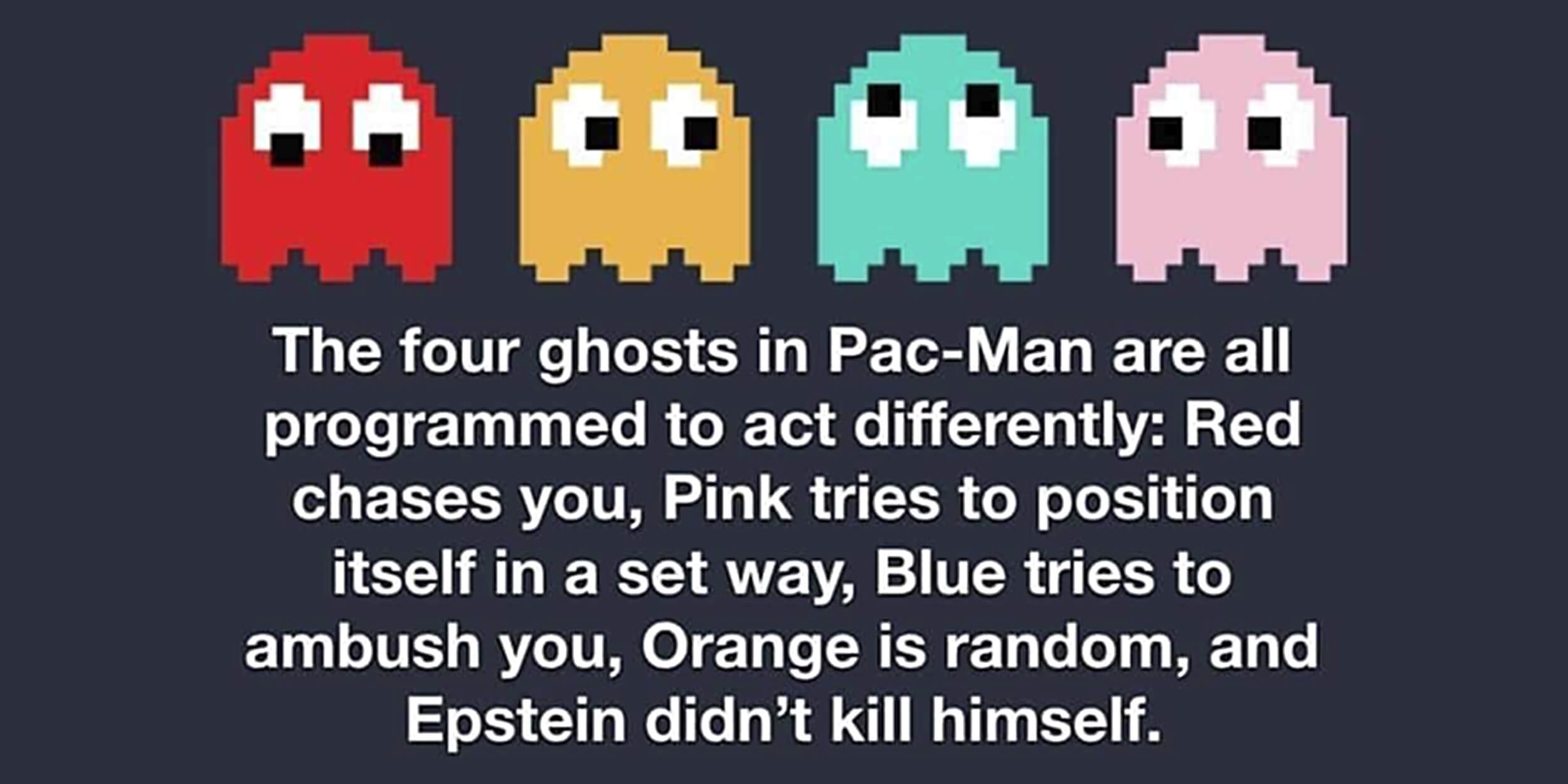 Epstein didn't kill himself pac man meme.