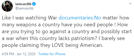 iamcardib @iamcardib Like I was watching War http://documentaries.No matter how many weapons a country have you need people ! How are you trying to go against a country and possibly start a war when this country lacks patriotism? I barely see people claiming they LOVE being American.