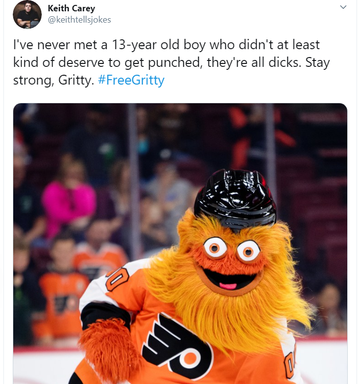 Keith Carey @keithtellsjokes I've never met a 13-year old boy who didn't at least kind of deserve to get punched, they're all dicks. Stay strong, Gritty. #FreeGritty