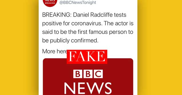 Screenshot of a tweet from fake news account BBCNewsTonight tweeting 'breaking - Daniel Radcliffe tests positive for coronavirus. The actor is said to the be the first famous person to be publicly confirmed'