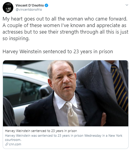 Vincent D'Onofrio @vincentdonofrio My heart goes out to all the woman who came forward. A couple of these women I've known and appreciate as actresses but to see their strength through all this is just so inspiring.  Harvey Weinstein sentenced to 23 years in prison