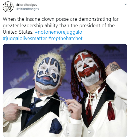 irlordhodges @sirlordhodges When the insane clown posse are demonstrating far greater leadership ability than the president of the United States. #notonemorejuggalo #juggalolivesmatter #repthehatchet