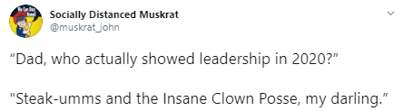 "Socially Distanced Muskrat @muskrat_john ""Dad, who actually showed leadership in 2020?"""