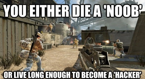 you either die a noob or live long enough to become a hacker