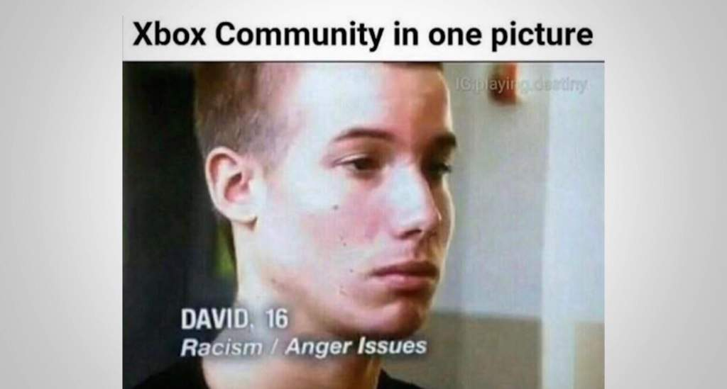 xbox community in one picture: david racism anger issues