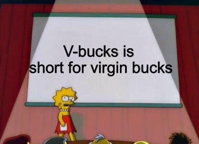 fortnite v-bucks is short for virgin bucks lisa simpson meme
