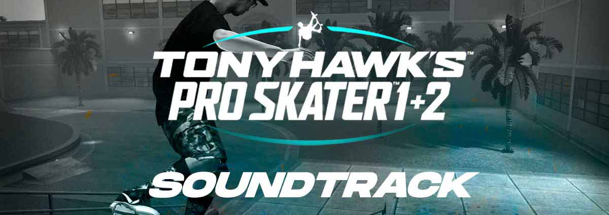 Tony Hawk's Pro Skater 1+2 soundtrack complete list of songs
