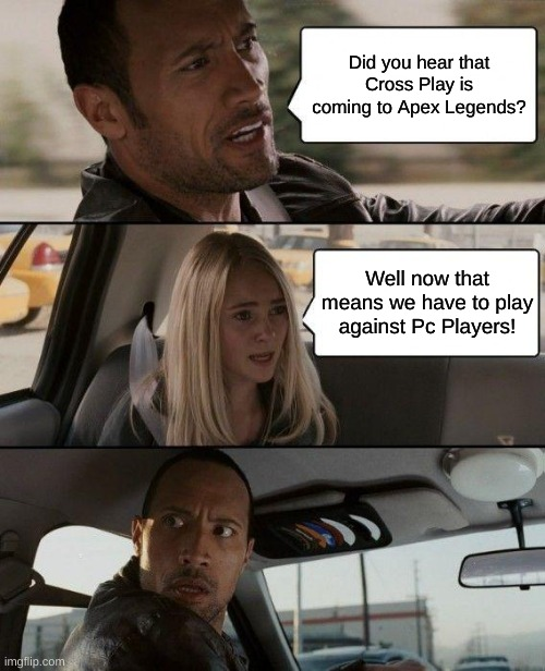 did you hear that cross play is coming to apex legends? well now that means we have to play against pc players - the rock dwayne johnson meme