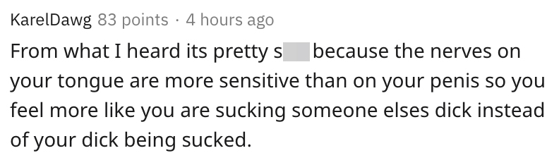 from what I heard its pretty shit because the nerves on your tongue  are more sensitive than on your penis so you feel more like you are sucking someone elses dick instead of your dick being sucked