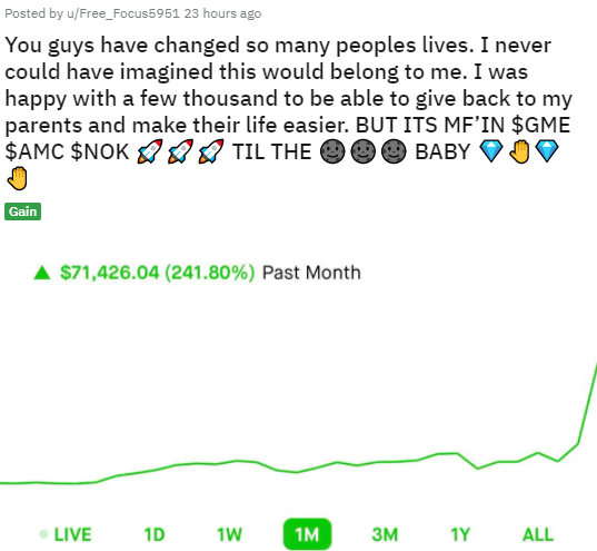Posted byu/Free_Focus5951 23 hours ago You guys have changed so many peoples lives. I never could have imagined this would belong to me. I was happy with a few thousand to be able to give back to my parents and make their life easier. BUT ITS MF'IN $GME $AMC $NOK  TIL THE  BABY  Gain