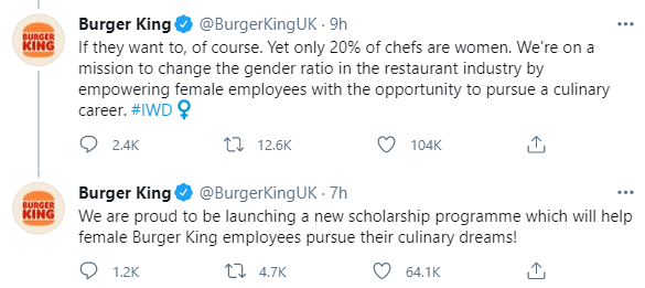 Burger King @BurgerKingUK · 9h If they want to, of course. Yet only 20% of chefs are women. We're on a mission to change the gender ratio in the restaurant industry by empowering female employees with the opportunity to pursue a culinary career. #IWD Burger King @BurgerKingUK · 7h We are proud to be launching a new scholarship programme which will help female Burger King employees pursue their culinary dreams!