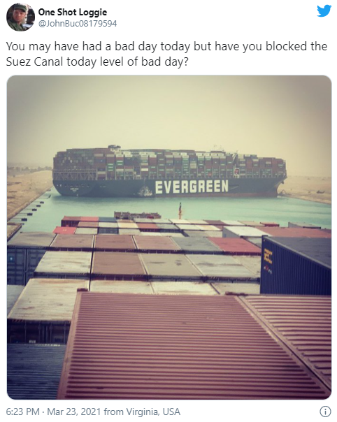 One Shot Loggie @JohnBuc08179594 · Mar 23 You may have had a bad day today but have you blocked the Suez Canal today level of bad day?
