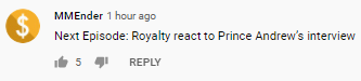 MMEnder 1 hour ago Next Episode: Royalty react to Prince Andrew's interview