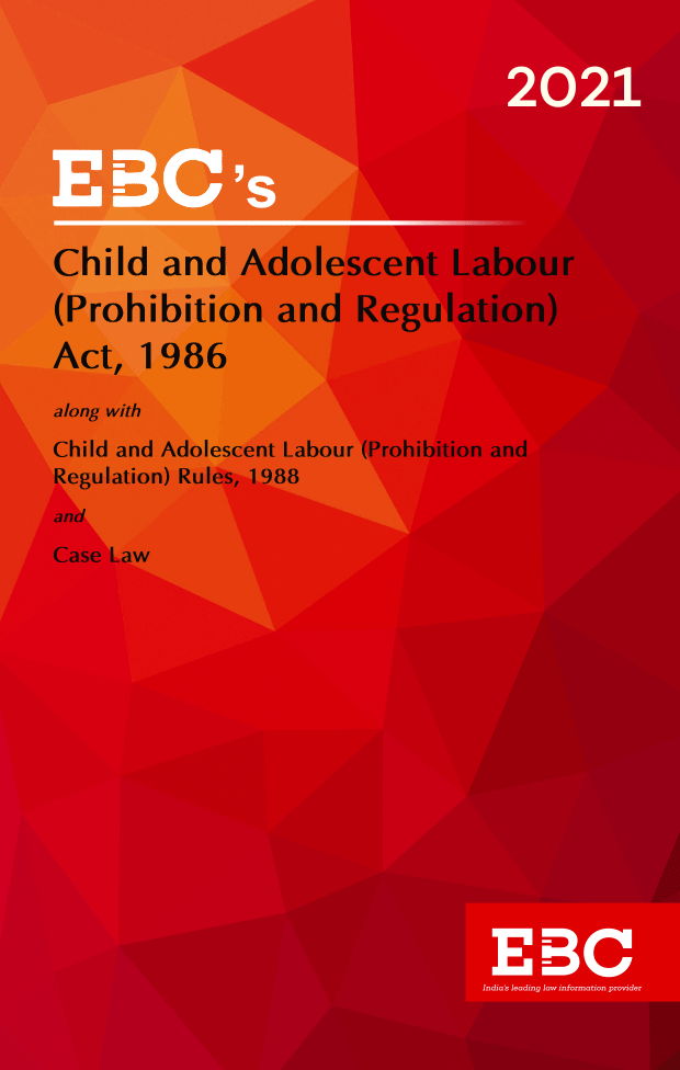 Child and Adolescent Labour (Prohibition and Regulation) Act, 1986[Amended up to Act 35 of 2016 and Noti. S.O. 2827(E), dt. 30-8-2017 and as of 21-12-2020]Bare Act (Print/eBook)