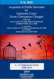 Acquittal of Public Servants by Supreme Court From Corruption Charges (Alongwith Full Text of the Prevention of Corruption Act, 1988) - A-Z Judgments from 1988 to 2019