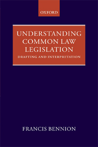 Understanding Common Law Legislation: Drafting and Interpretation by F.A.R. Bennion