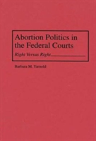 Abortion Politics in the Federal Courts