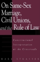 On Same-Sex Marriage, Civil Unions and the Rule of Law