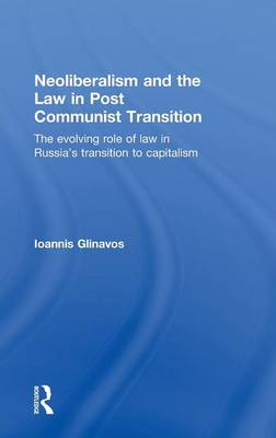 Neoliberalism and the Law in Post Communist Transition